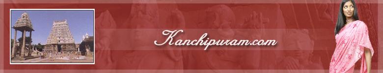 Kanchipuram Temples, Kanchipuram Silk Sarees, Kanchipuram Architecture, Kanchipuram Directory